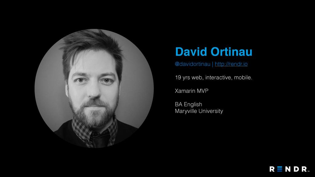 David Ortinau @davidortinau   http://rendr.io 1...