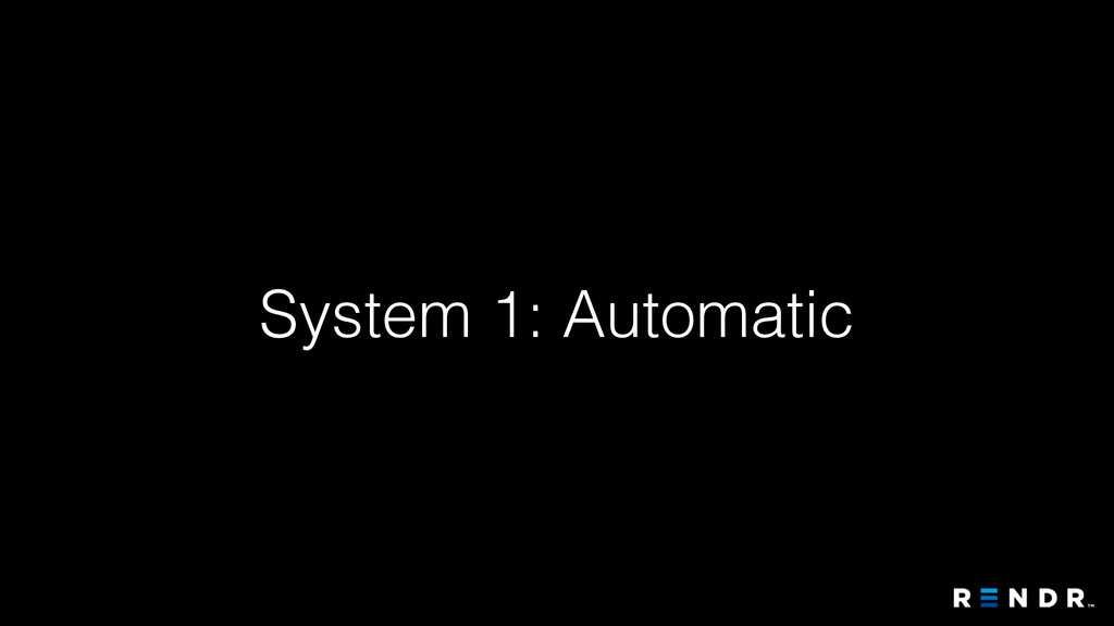 System 1: Automatic
