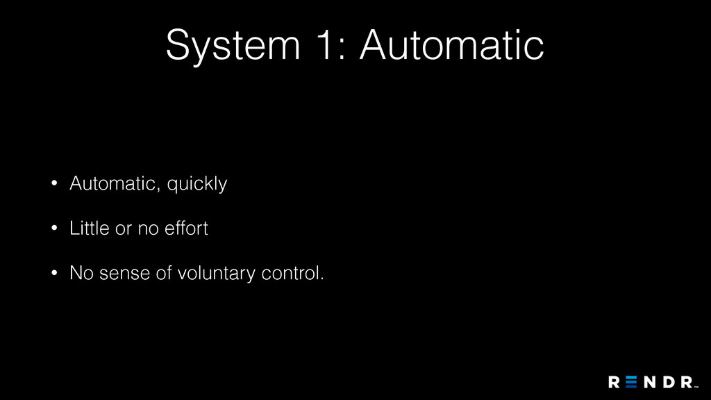 System 1: Automatic • Automatic, quickly • Litt...