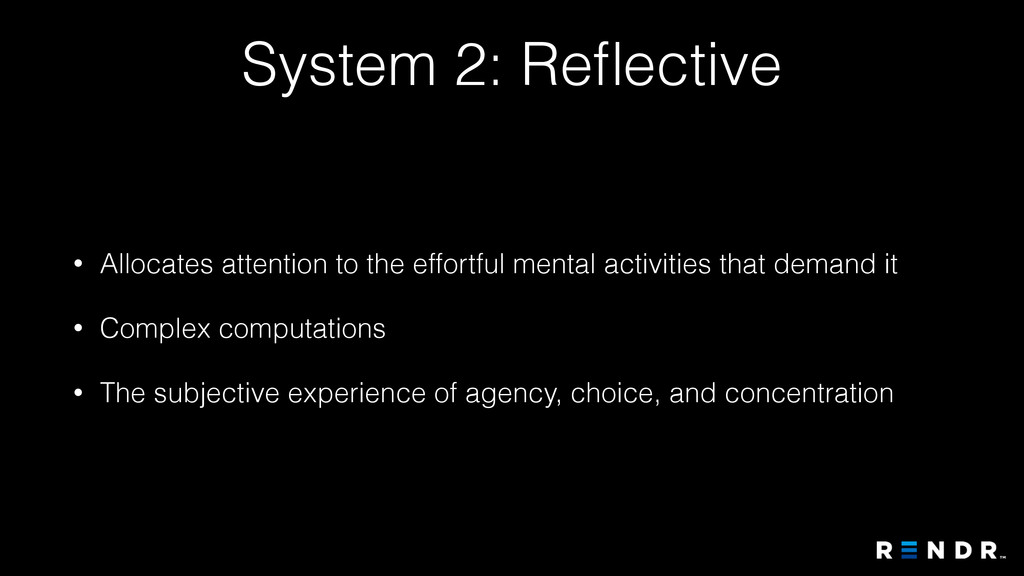 System 2: Reflective • Allocates attention to th...