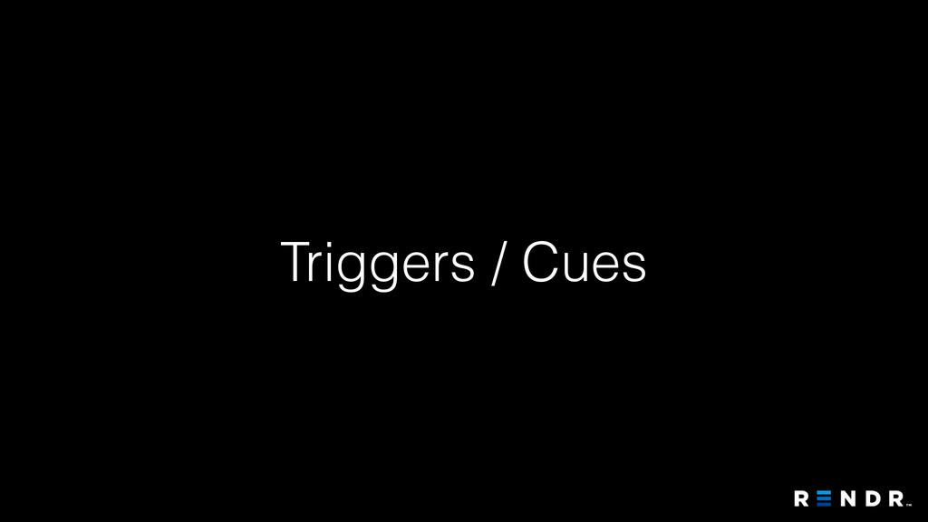 Triggers / Cues
