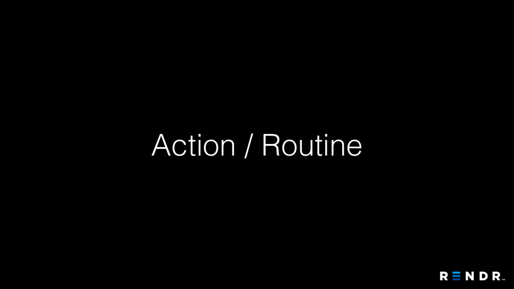 Action / Routine