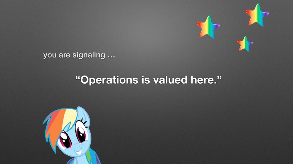 """""""Operations is valued here."""" you are signaling …"""