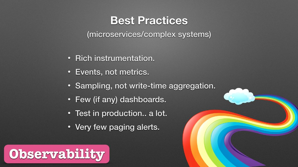 Best Practices • Rich instrumentation. • Events...