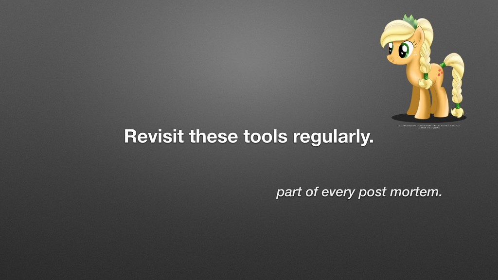 Revisit these tools regularly. part of every po...