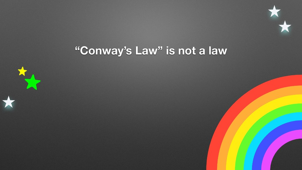 """""""Conway's Law"""" is not a law"""