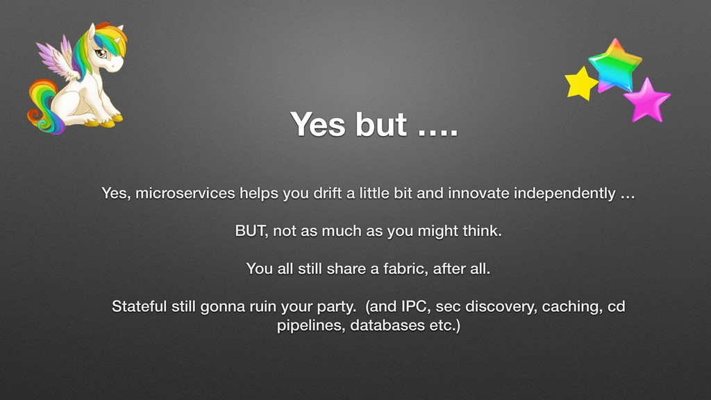 Yes but …. Yes, microservices helps you drift a...