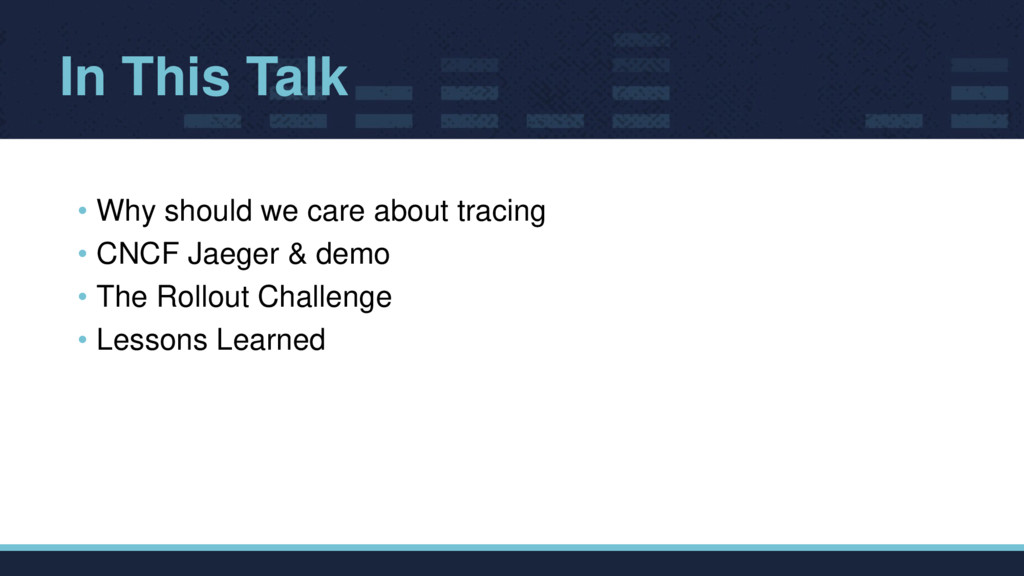 In This Talk • Why should we care about tracing...