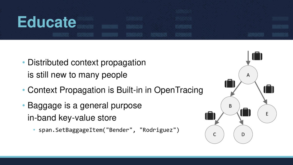 Educate • Distributed context propagation is st...