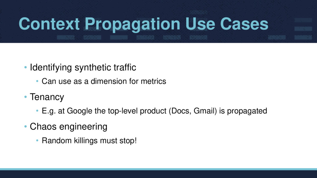 Context Propagation Use Cases • Identifying syn...