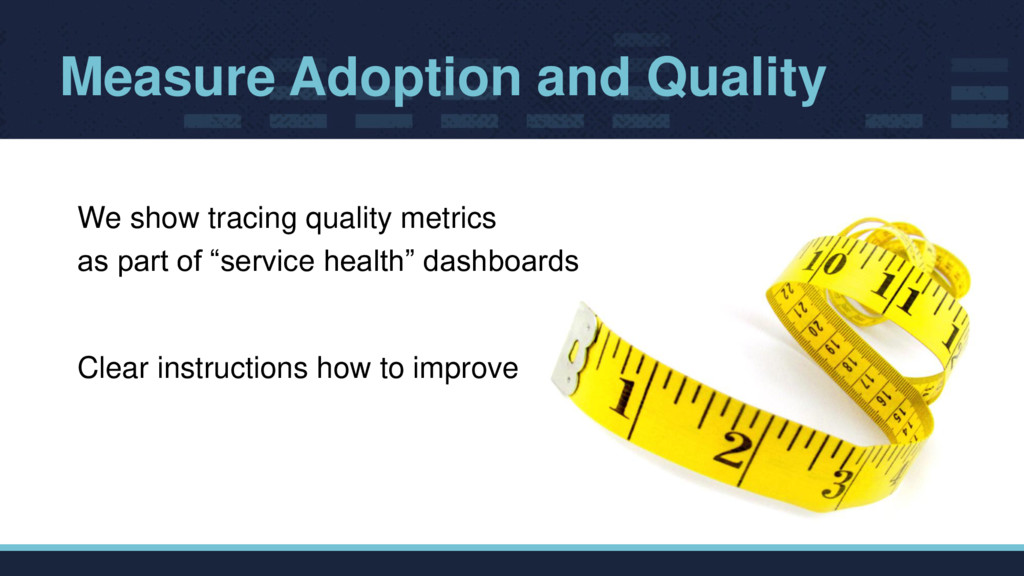 Measure Adoption and Quality We show tracing qu...