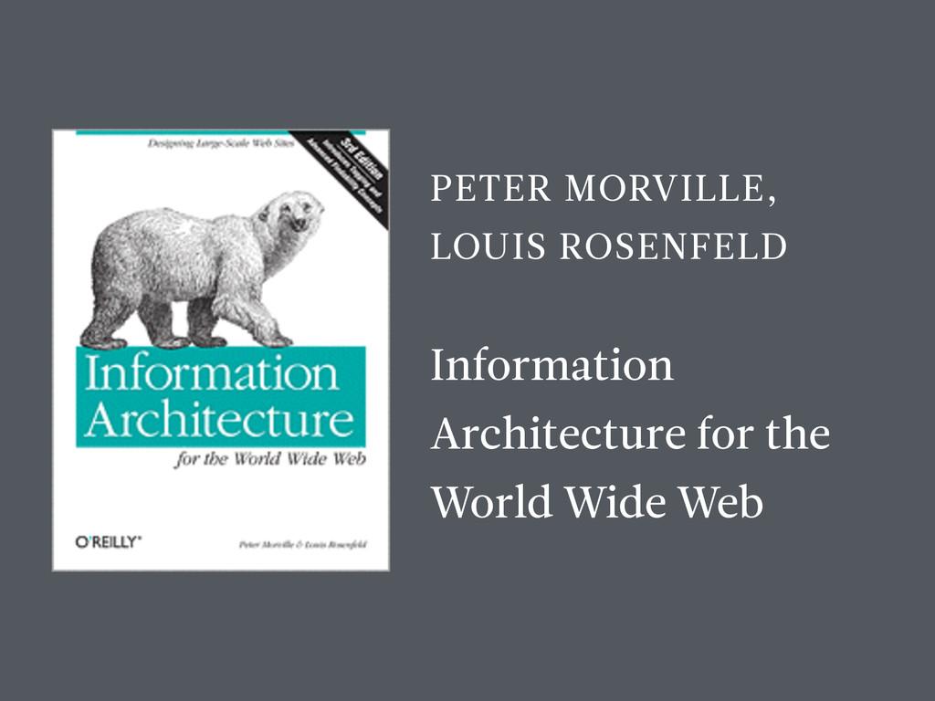 PETER MORVILLE, LOUIS ROSENFELD Information Arc...