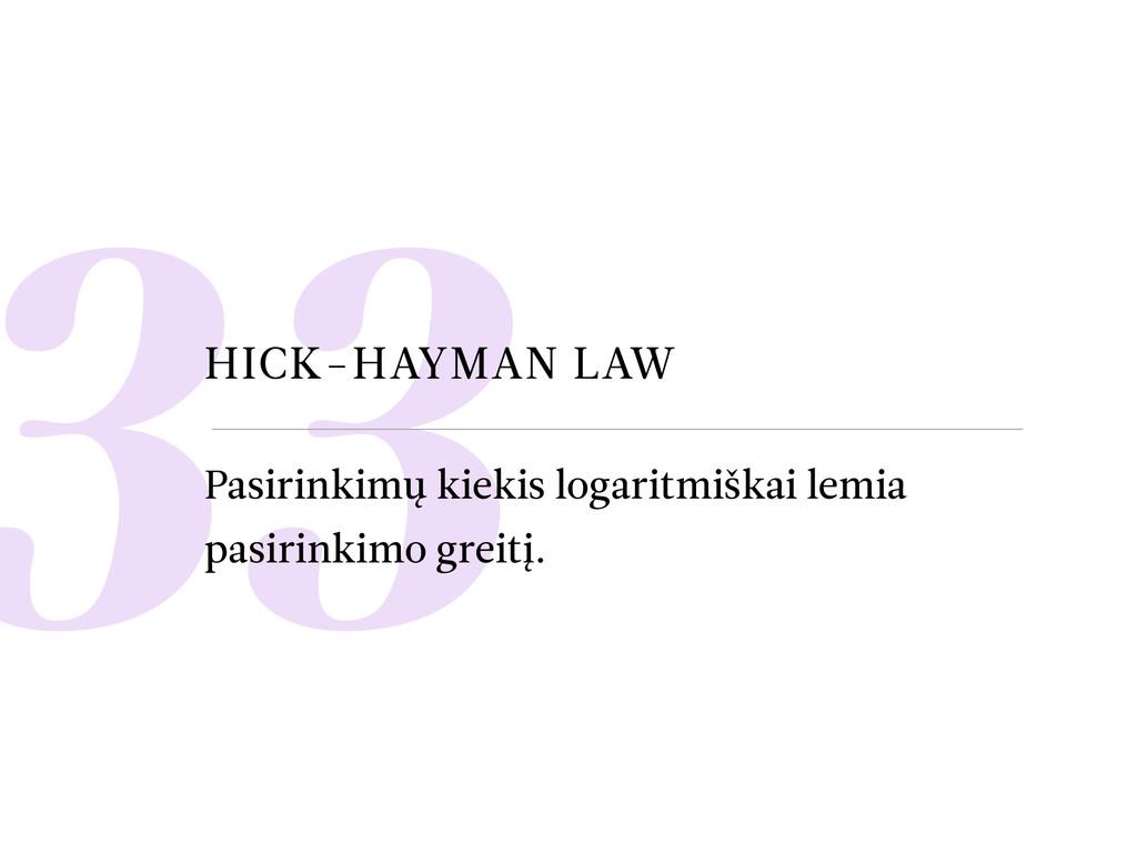 33 HICK-HAYMAN LAW Pasirinkimų kiekis logaritmi...