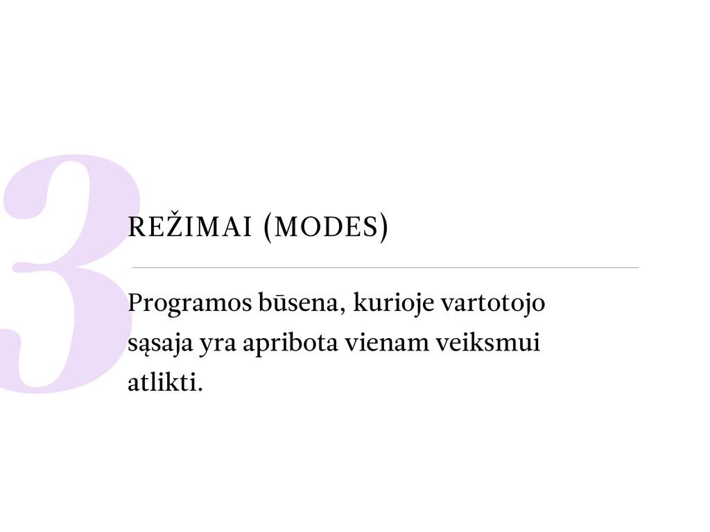 3REŽIMAI (MODES) Programos būsena, kurioje vart...