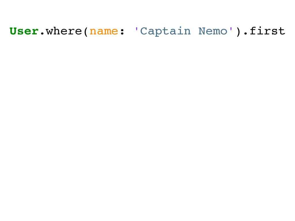 User.where(name: 'Captain Nemo').first