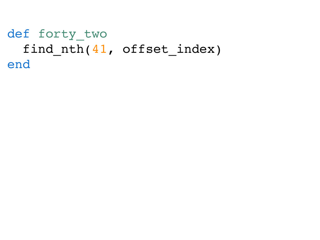 def forty_two find_nth(41, offset_index) end