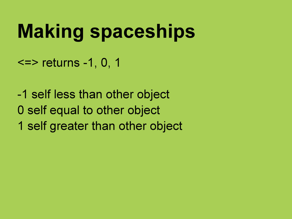 Making spaceships <=> returns -1, 0, 1 -1 self ...
