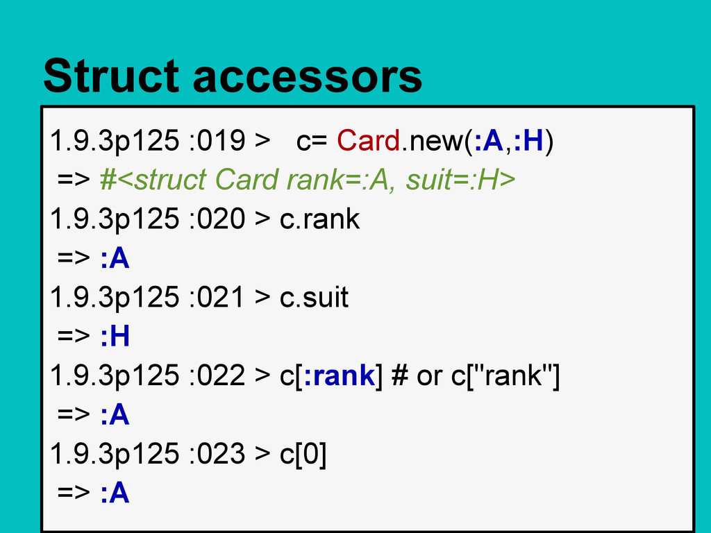 Struct accessors 1.9.3p125 :019 > c= Card.new(:...