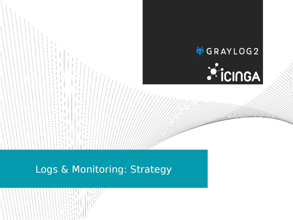 Logs & Monitoring: Strategy