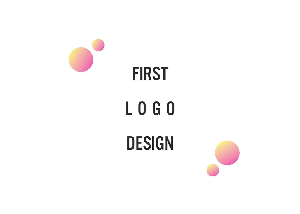FIRST L O G O DESIGN