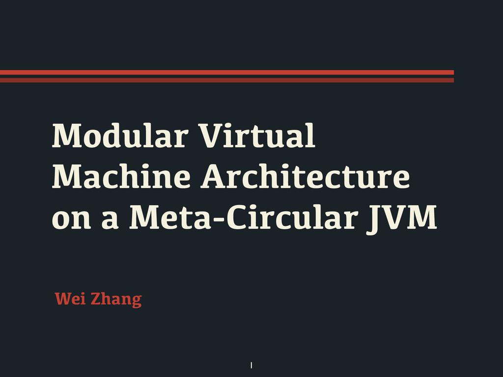 Modular Virtual Machine Architecture on a Meta-...