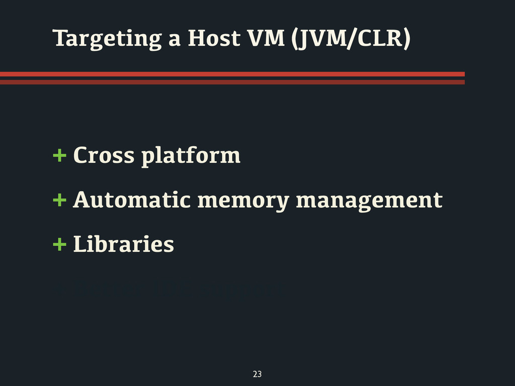 + Cross platform + Automatic memory management ...
