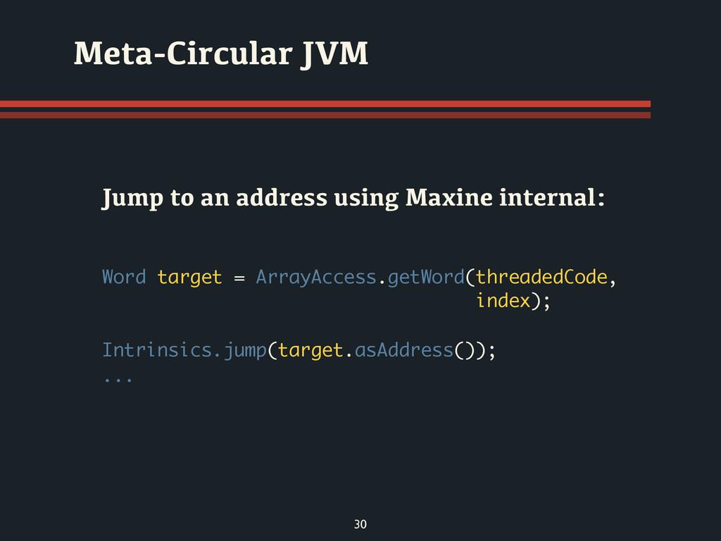 30 Meta-Circular JVM Word target = ArrayAccess....