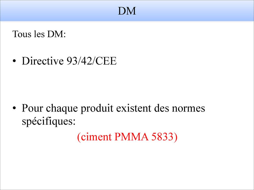 DM • Directive 93/42/CEE ! ! • Pour chaque prod...