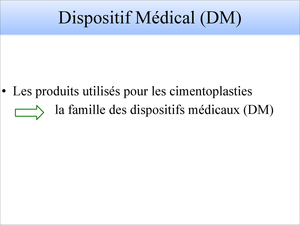 Dispositif Médical (DM) • Les produits utilisés...