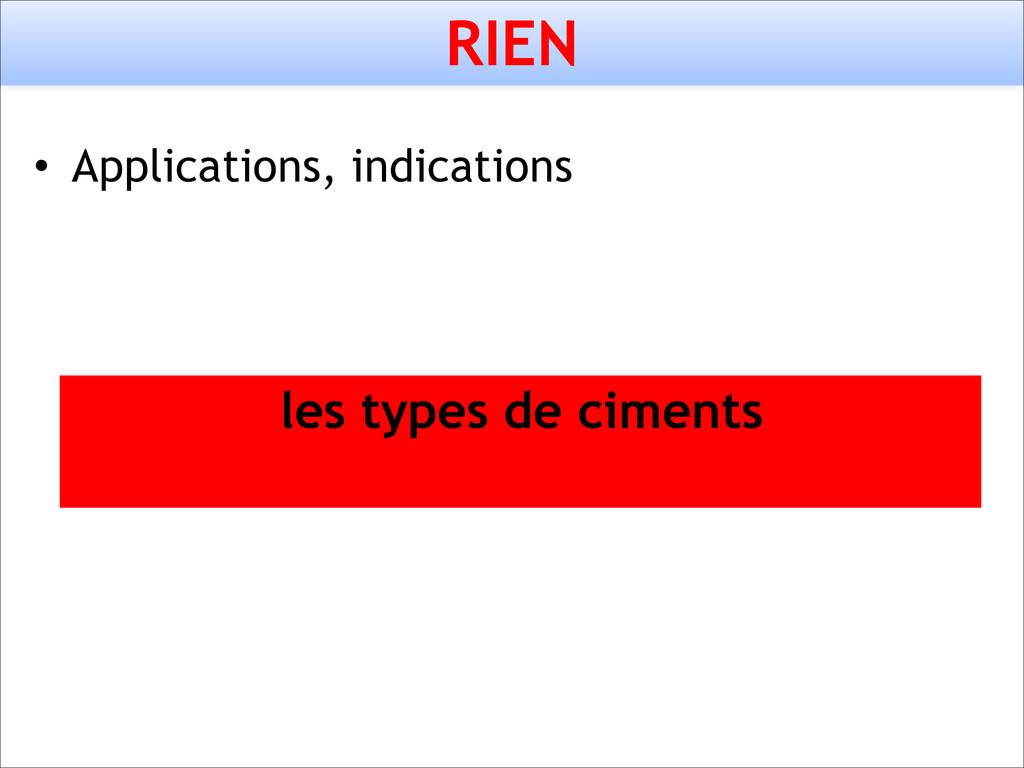 • Applications, indications les types de ciment...