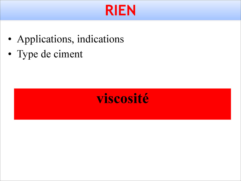 RIEN • Applications, indications • Type de cime...
