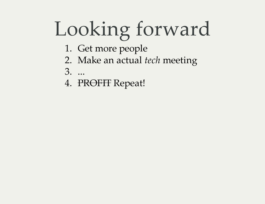 Looking forward 1. Get more people 2. Make an a...