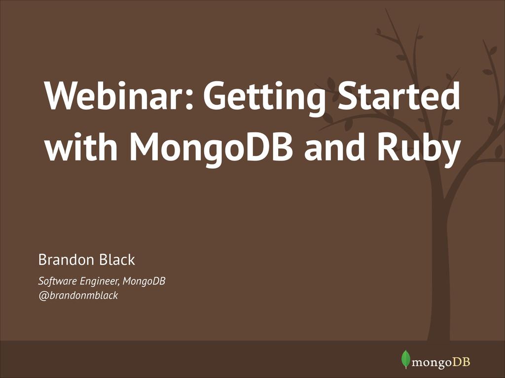 Software Engineer, MongoDB @brandonmblack Brand...