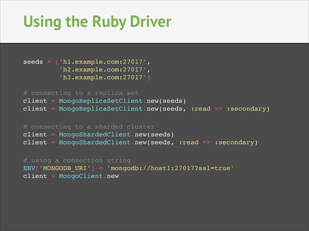 Using the Ruby Driver seeds = ['h1.example.com:...