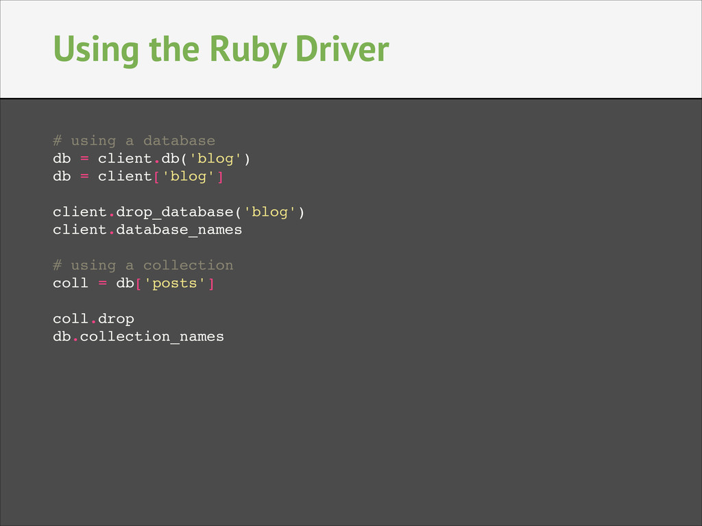 Using the Ruby Driver # using a database! db = ...