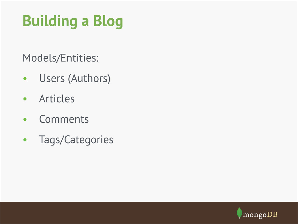 Building a Blog Models/Entities: • Users (Autho...
