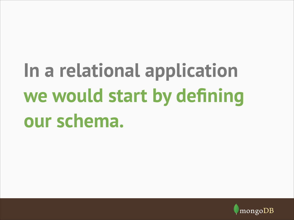 we would start by defining our schema. In a rela...