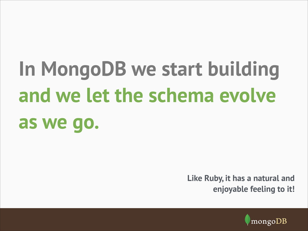 and we let the schema evolve as we go. In Mongo...