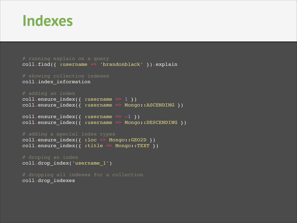 Indexes # running explain on a query! coll.find...