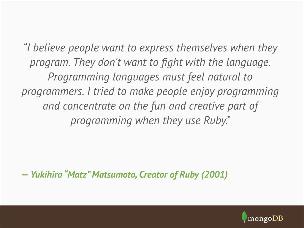 """— Yukihiro """"Matz"""" Matsumoto, Creator of Ruby (2..."""