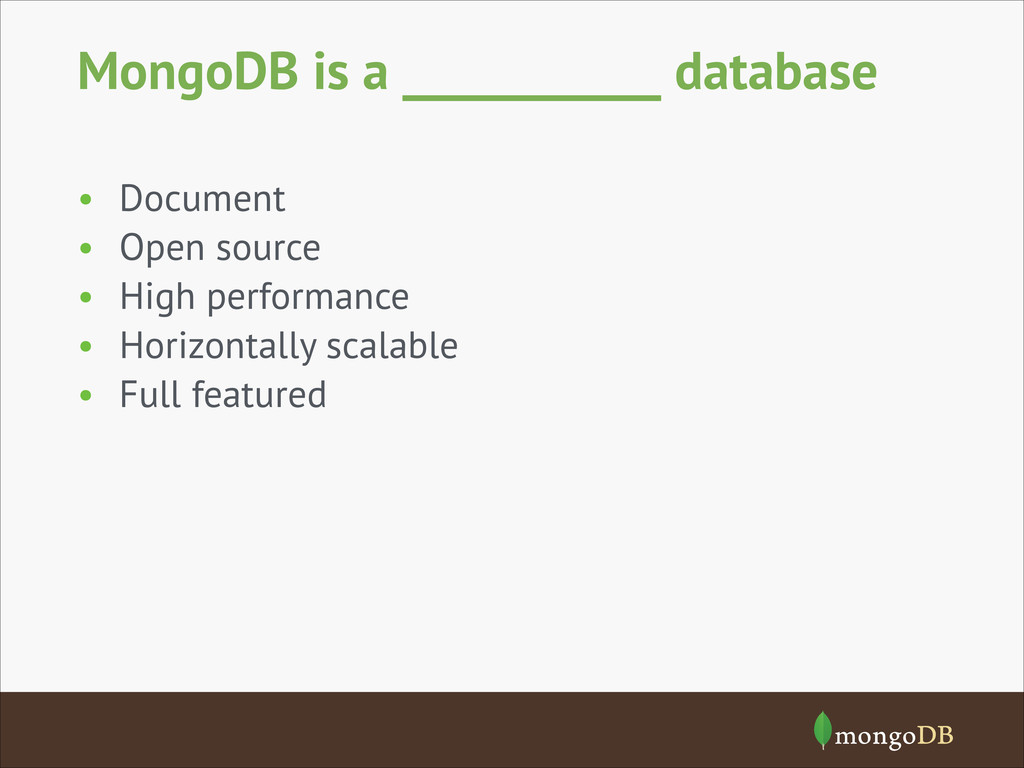 MongoDB is a ___________ database • Document • ...