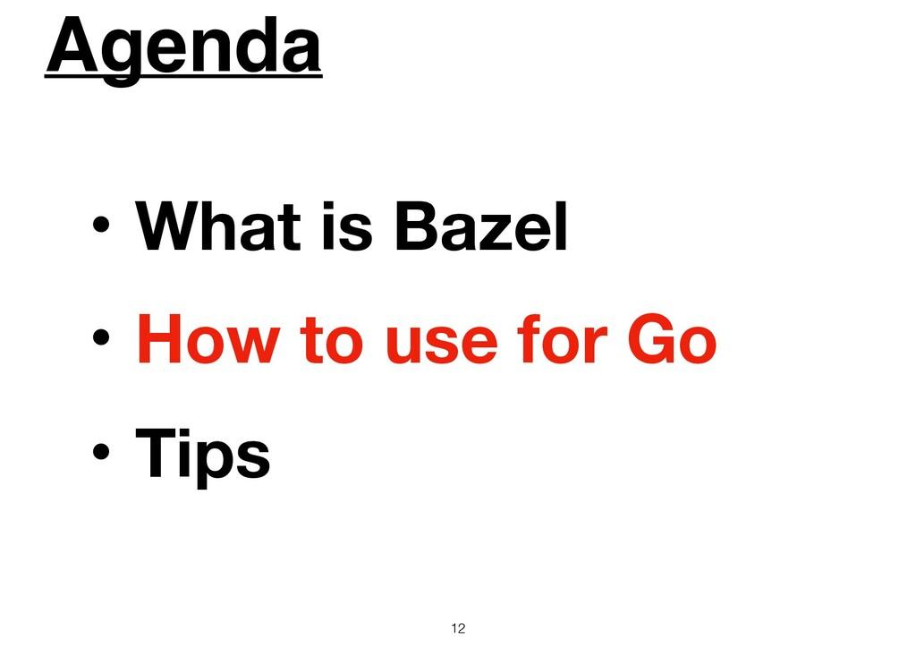 Agenda 12 ɾWhat is Bazel ɾHow to use for Go ɾTi...