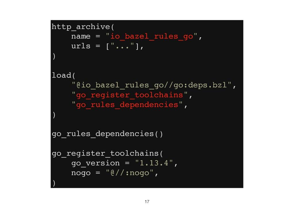 "17 http_archive( name = ""io_bazel_rules_go"", ur..."