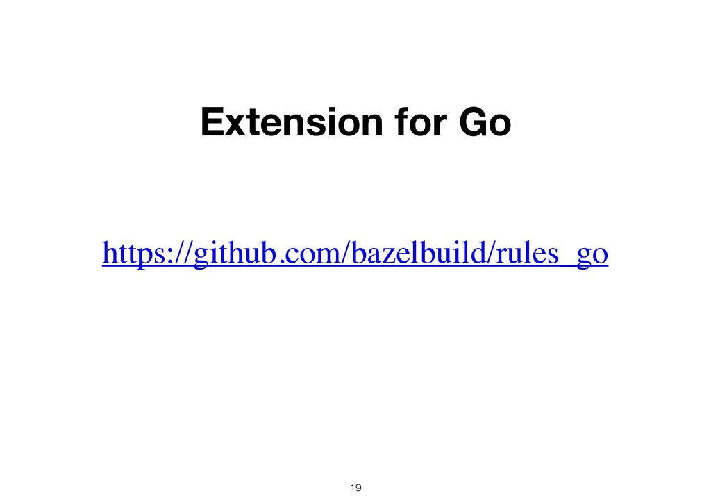 19 https://github.com/bazelbuild/rules_go Exten...