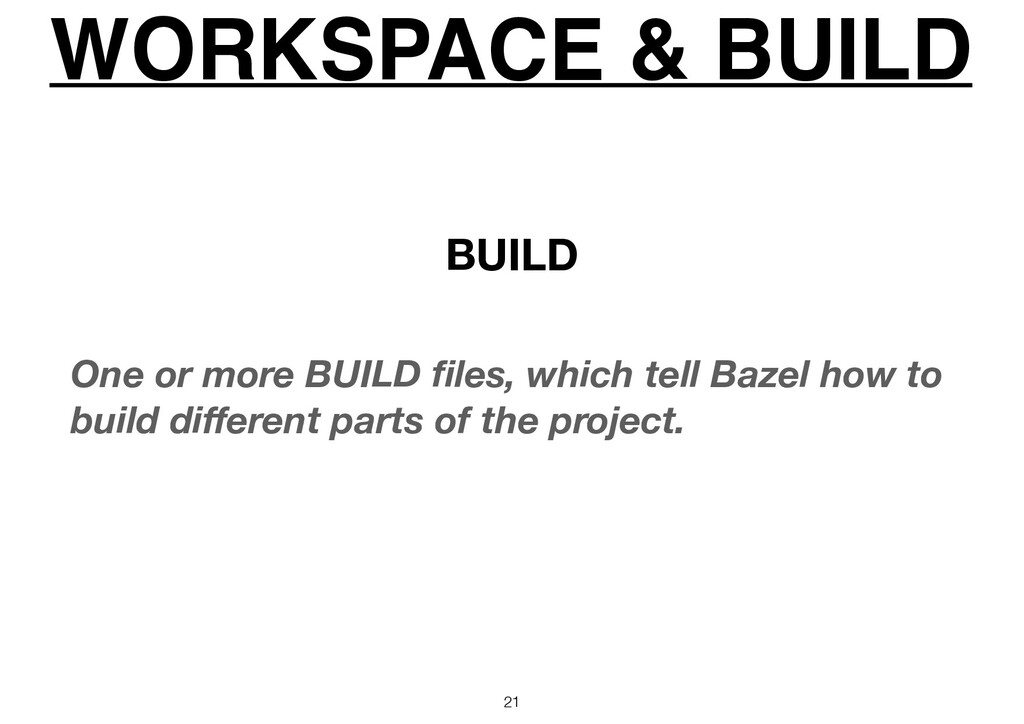 WORKSPACE & BUILD 21 One or more BUILD files, wh...
