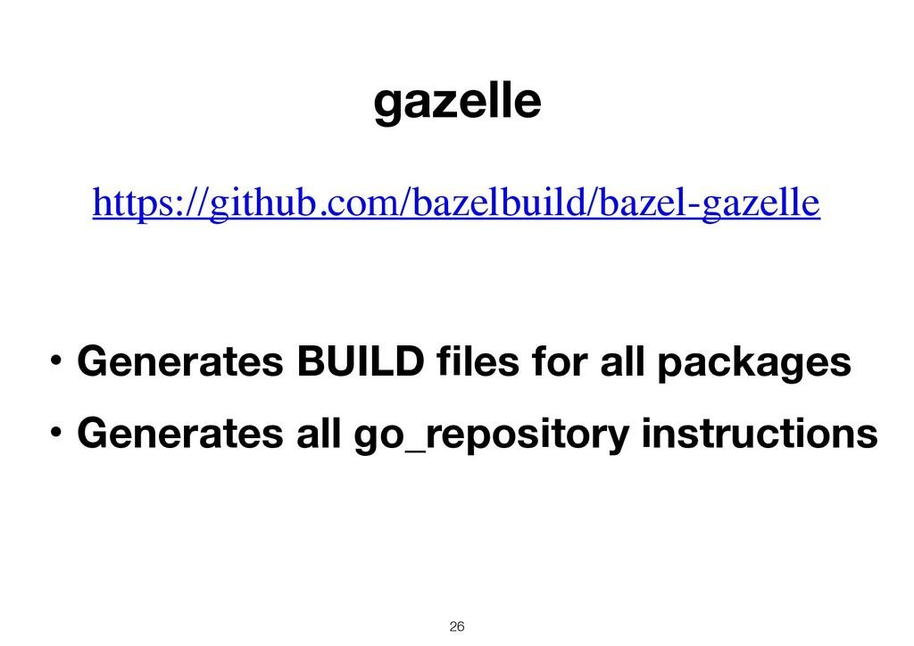 26 https://github.com/bazelbuild/bazel-gazelle ...