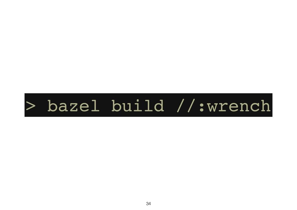 34 > bazel build //:wrench