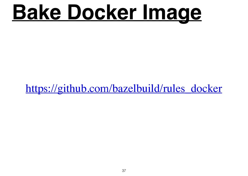 Bake Docker Image 37 https://github.com/bazelbu...