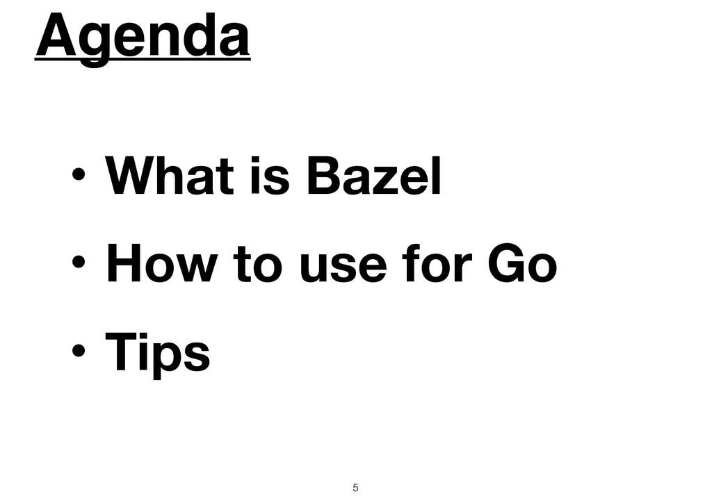 Agenda 5 ɾWhat is Bazel ɾHow to use for Go ɾTips