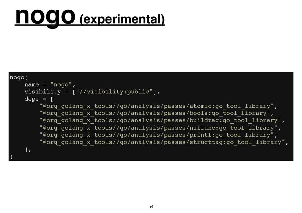 """nogo (experimental) 54 nogo( name = """"nogo"""", vis..."""